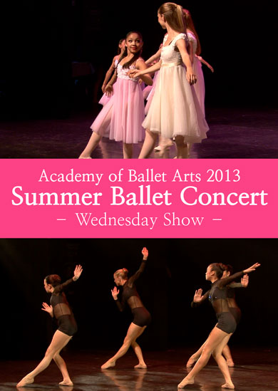 Academy of Ballet Arts — 2013 Summer Ballet Concert (Wednesday)