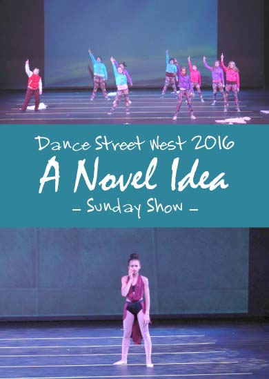 Dance Street West 2016 — A Novel Idea (Sunday Show)