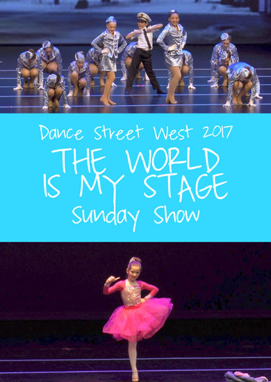 Dance Street West 2017 — The World Is My Stage (Sunday Show)
