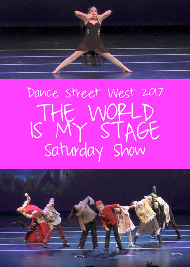 Dance Street West 2017 — The World Is My Stage (Saturday Show)